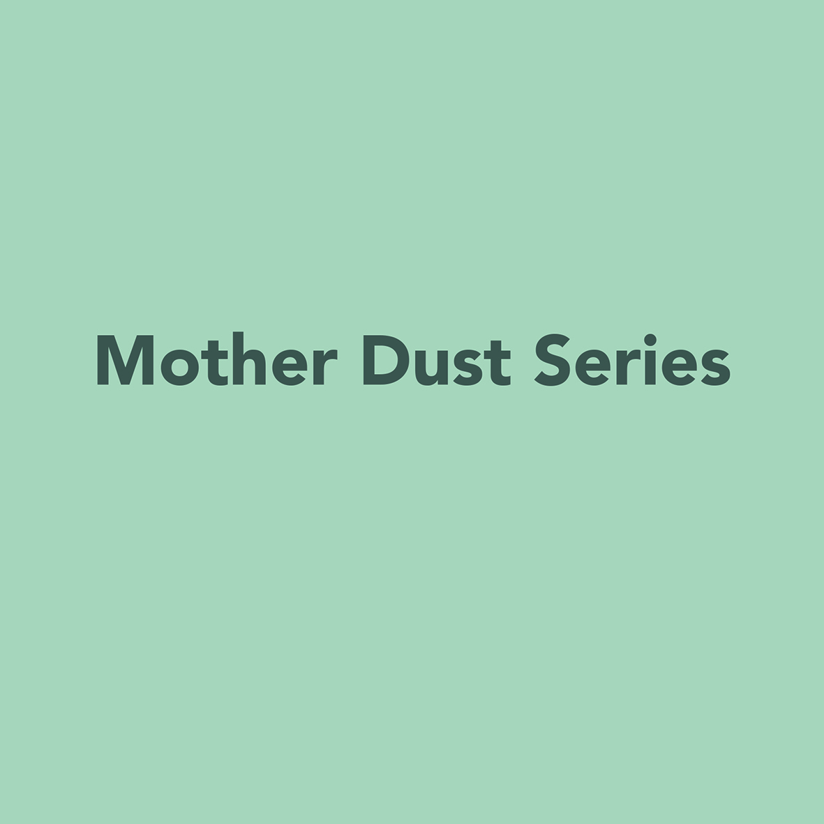 Mother Dust Series